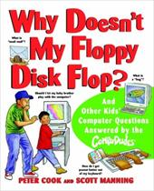 Why Doesn't My Floppy Disk Flop: And Other Kids' Computer Questions Answered by the Compududes 1547329