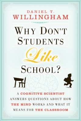 Why Don't Students Like School?: A Cognitive Scientist Answers Questions about How the Mind Works and What It Means for the Classroom 9780470591963