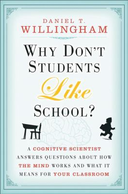 Why Don't Students Like School?: A Cognitive Scientist Answers Questions about How the Mind Works and What It Means for Your Classroom 9780470279304