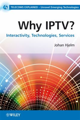 Why IPTV?: Interactivity, Technologies and Services 9780470998052