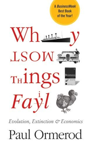Why Most Things Fail: Evolution, Extinction and Economics 9780470089194