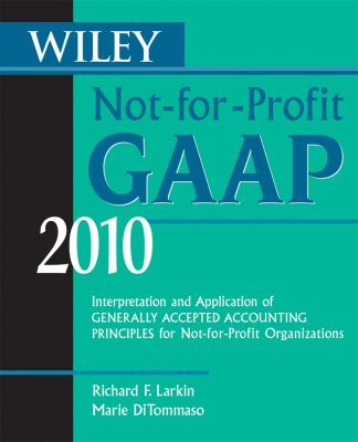 Wiley Not-For-Profit GAAP: Interpretation and Application of Generally Accepted Accounting Principles for Not-For-Profit Organizations 9780470453254