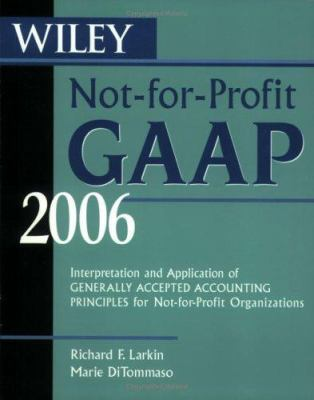 Wiley Not-For-Profit GAAP 2006: Interpretation and Application of Generally Accepted Accounting Principles for Not-For-Profit Organizations 9780471726913