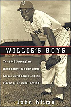 Willie's Boys: The 1948 Birmingham Black Barons, the Last Negro League World Series, and the Making of a Baseball Legend 9780470400135