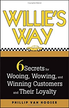 Willie's Way: 6 Secrets for Wooing, Wowing, and Winning Customers and Their Loyalty 9780471748076