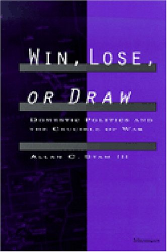 Win, Lose, or Draw: Domestic Politics and the Crucible of War 9780472085774
