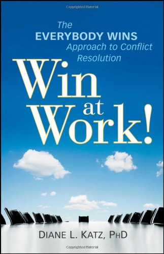 Win at Work!: The Everybody Wins Approach to Conflict Resolution 9780470599174