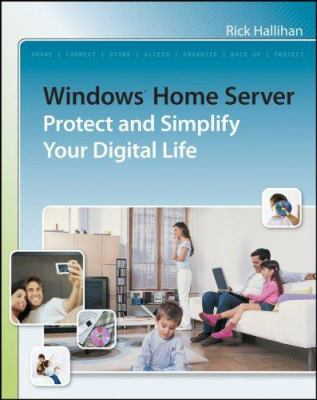 Windows Home Server: Protect and Simplify Your Digital Life 9780470186251
