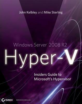Windows Server 2008 R2 Hyper-V: Insiders Guide to Microsoft's Hypervisor 9780470627006