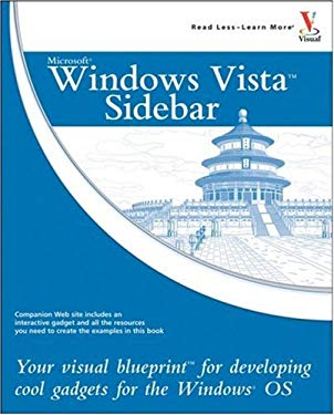 Windows Vista Sidebar: Your Visual Blueprint for Developing Cool Gadgets for the Windows OS 9780470043943