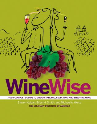 Wine Wise: Your Complete Guide to Understanding, Selecting, and Enjoying Wine 9780471770640
