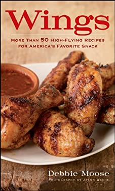 Wings: More Than 50 High-Flying Recipes for America's Favorite Snack 9780470283479