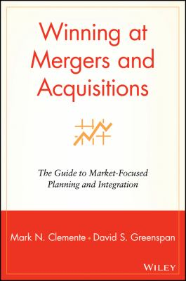 Winning at Mergers and Acquisitions: The Guide to Market-Focused Planning and Integration 9780471190561
