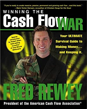 Winning the Cash Flow War : Your Ultimate Survival Guide to Making Money and Keeping It