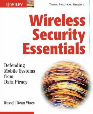 Wireless Security Essentials: Defending Mobile Systems from Data Piracy 9780471209362