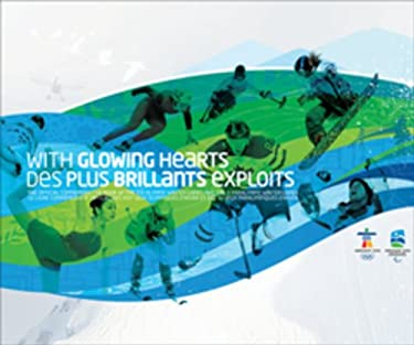 With Glowing Hearts/Des Plus Brillants Exploits: The Official Commemorative Book of the XXI Olympic Winter Games and the X Paralympic Winter Games/Le 9780470736180