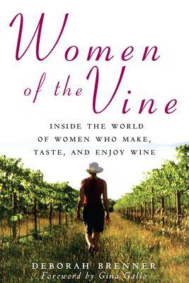 Women of the Vine: Inside the World of Women Who Make, Taste, and Enjoy Wine 9780470068014