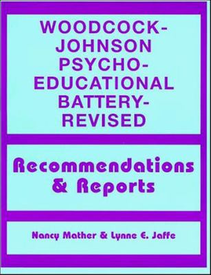 Woodcock-Johnson Psycho-Educational Battery--Revised: Recommendations and Reports 9780471162100