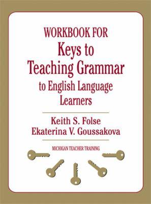 Workbook for Keys to Teaching Grammar to English Language Learners 9780472033386