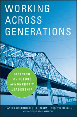 Working Across Generations: Defining the Future of Nonprofit Leadership 9780470195482
