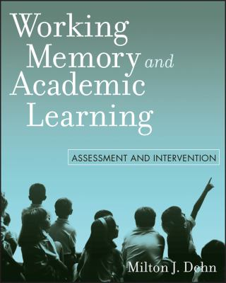 Working Memory and Academic Learning: Assessment and Intervention 9780470144190