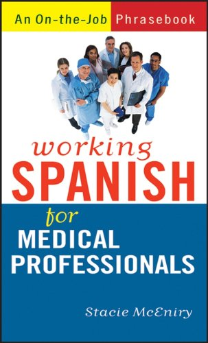 Working Spanish for Medical Professionals: An On-The-Job Phrasebook 9780470095249