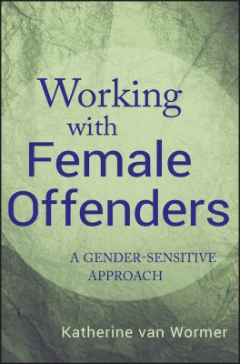 Working with Female Offenders: A Gender-Sensitive Approach 9780470581537