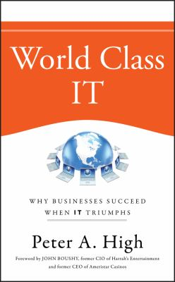 World Class It: Why Businesses Succeed When It Triumphs 9780470450185