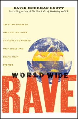 World Wide Rave: Creating Triggers That Get Millions of People to Spread Your Ideas and Share Your Stories 9780470395004