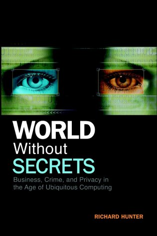 World Without Secrets: Business, Crime, and Privacy in the Age of Ubiquitous Computing 9780471218166
