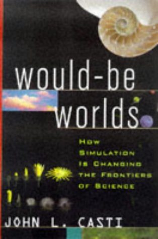 Would-Be Worlds: How Simulation Is Changing the Frontiers of Science 9780471196938