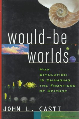 Would-Be Worlds: How Simulation Is Changing the Frontiers of Science 9780471123088