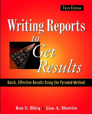 Writing Reports to Get Results: Quick, Effective Results Using the Pyramid Method 9780471143420