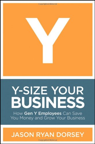 Y-Size Your Business: How Gen y Employees Can Save You Money and Grow Your Business 9780470505564