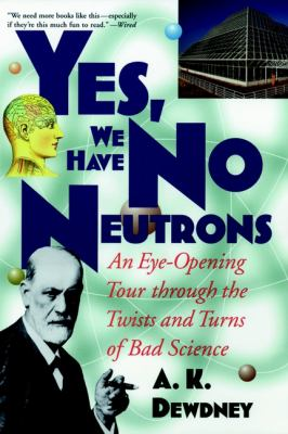 Yes, We Have No Neutrons: An Eye-Opening Tour Through the Twists and Turns of Bad Science 9780471295860