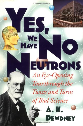 Yes, We Have No Neutrons: An Eye-Opening Tour Through the Twists and Turns of Bad Science 9780471108061