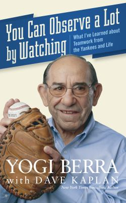 You Can Observe a Lot by Watching: What I've Learned about Teamwork from the Yankees and Life 9780470079928