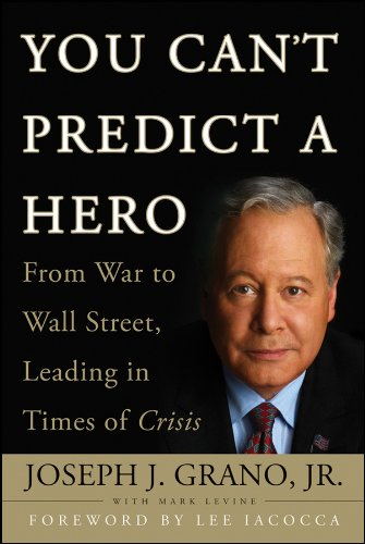 You Can't Predict a Hero: From War to Wall Street, Leading in Times of Crisis 9780470411674