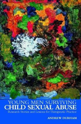 Young Men Surviving Child Sexual Abuse: Research Stories and Lessons for Therapeutic Practice 9780470844595