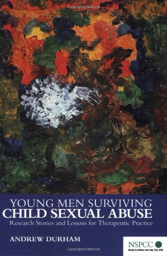 Young Men Surviving Child Sexual Abuse: Research Stories and Lessons for Therapeutic Practice 9780470844601
