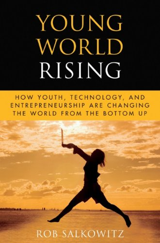 Young World Rising: How Youth, Technology and Entrepreneurship Are Changing the World from the Bottom Up 9780470417805