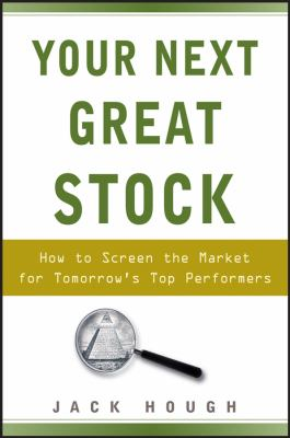 Your Next Great Stock: How to Screen the Market for Tomorrow's Top Performers 9780470117934