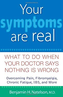 Your Symptoms Are Real: What to Do When Your Doctor Says Nothing Is Wrong 9780471740285