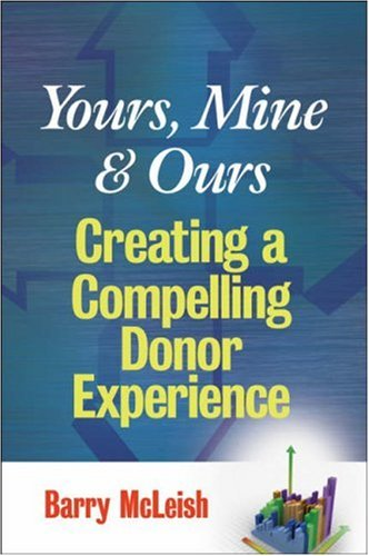Yours, Mine & Ours: Creating a Compelling Donor Experience 9780470126400