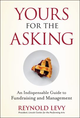 Yours for the Asking: An Indispensable Guide to Fundraising and Management 9780470243428