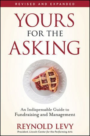 Yours for the Asking: An Indispensable Guide to Fundraising and Management 9780470505533