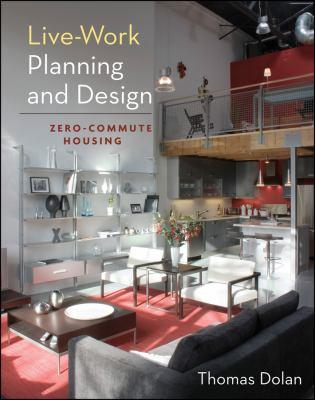 Live-Work Planning and Design: Zero Commute Housing 9780470604809