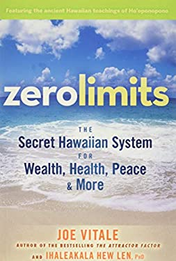 Zero Limits: The Secret Hawaiian System for Wealth, Health, Peace, and More 9780470402566