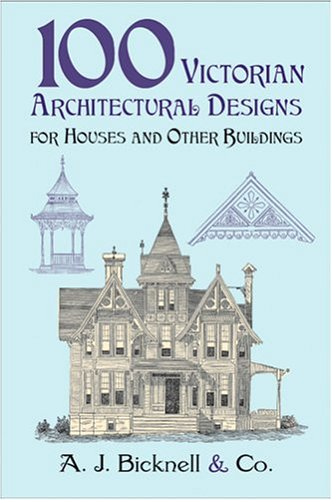 100 Victorian Architectural Designs for Houses and Other Buildings 9780486421551
