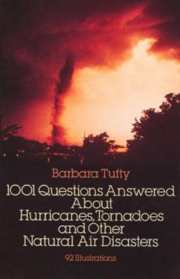 1001 Questions Answered about: Hurricanes, Tornadoes and Other Natural Air Disasters 9780486254555